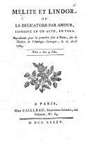Mélite et Lindor, ou la Délicatesse par Amour, comédie en un acte, en vers, etc. [By-Ranquil-Lieutaud.]