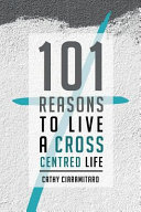 101 Reasons to Live a Cross Centred Life