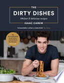 """The Dirty Dishes: 100 fast and delicious recipes"" by Isaac Carew"