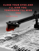 Close Your Eyes and I'll Kiss You, Tomorrow I'll Miss You.