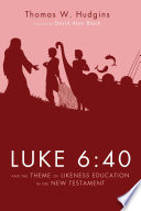 Luke 6 40 and the Theme of Likeness Education in the New Testament Book PDF