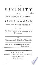 The Divinity of Our Lord     Asserted and Defended  Being the Substance of a Letter to a Friend  By a Layman of the Church of England