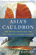 Asia's cauldron : the South China Sea and the end of a stable Pacific / Robert D. Kaplan.