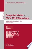 """""""Computer Vision – ECCV 2018 Workshops: Munich, Germany, September 8-14, 2018, Proceedings, Part I"""" by Laura Leal-Taixé, Stefan Roth"""