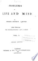 Problems of Life and Mind: The method of science and its application to metaphysics. The rules of philosophising. Psychological principles. The limitations of knowledge
