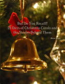 But Do You Recall? 25 Days of Christmas Carols and the Stories Behind Them