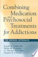 Combining Medication and Psychosocial Treatments for Addictions