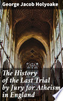 The History of the Last Trial by Jury for Atheism in England