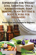 Superfoods For Weight Loss Essential Oils And Aromatherapy Soap Making Body Butters And Body Scurbs For Beginners