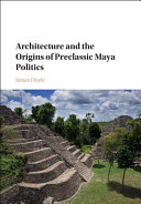 Architecture and the Origins of Preclassic Maya Politics