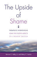 "The Upside of Shame: Therapeutic Interventions Using the Positive Aspects of a ""Negative"" Emotion"