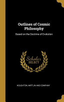 Outlines Of Cosmic Philosophy Based On The Doctrine Of Evolution