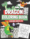 Dragon Coloring Book for Kids Ages 8 12