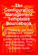 The Configuration Management Templates Sourcebook   22 Ready to use how to workbooks  project plans and planning guides  tools  templates and checklists  Print and Download   The Complete Guide