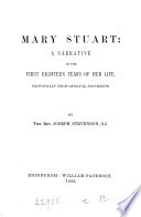 Mary Stuart  a Narrative of the First Eighteen Years of Her Life  Principally from Original Documents Book