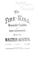 The Fire-King, dramatic cantata, [words] by Maud Hargreaves. [Vocal score.]