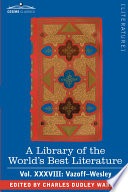 A Library Of The World S Best Literature Ancient And Modern Vol Xxxviii Forty Five Volumes Vazoff Wesley