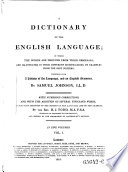 A Dictionary Of The English Language  In Which The Words Are Deduced From Their Originals  And Illustrated In Their Different Significations  By Examples From The Best Writers  Together With A History of the Language  and an English Grammar