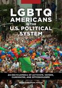 LGBTQ Americans in the U.S. Political System: An Encyclopedia of Activists, Voters, Candidates, and Officeholders [2 volumes] Pdf/ePub eBook
