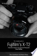 The Complete Guide To Fujifilm S X T2 B W Edition