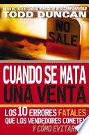 Cuando se mata una venta  : Los 10 errores fatales que los vendedores cometen y cómo evitarlos