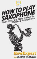 How To Play Saxophone [Pdf/ePub] eBook