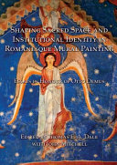 Shaping Sacred Space and Institutional Identity in Romanesque Mural Painting