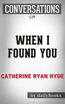 When I Found You: A Novel By Catherine Ryan Hyde | Conversation Starters