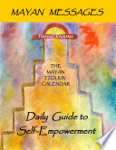 Mayan Messages The Mayan Tzolkin Calendar Daily Guide To Self Empowerment