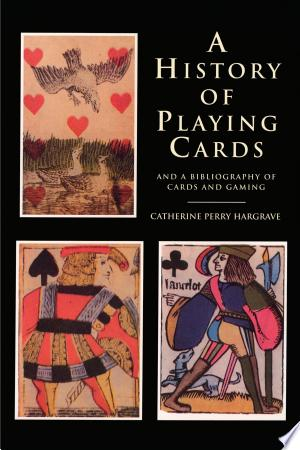 Download A History of Playing Cards and a Bibliography of Cards and Gaming Free Books - Reading Best Books For Free 2018