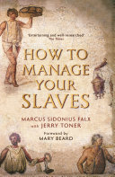 How to Manage Your Slaves by Marcus Sidonius Falx