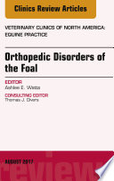 Orthopedic Disorders of the Foal  An Issue of Veterinary Clinics of North America  Equine Practice  E Book