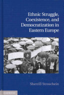Ethnic Struggle, Coexistence, and Democratization in Eastern Europe
