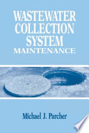 """Wastewater Collection System Maintenance"" by Michael J. Parcher"
