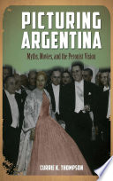 Picturing Argentina  Myths  Movies  and the Peronist Vision Book