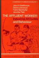 The Affluent Worker: Industrial Attitudes and Behaviour
