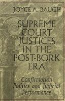 Supreme Court Justices in the Post Bork Era