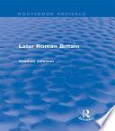 Later Roman Britain Routledge Revivals