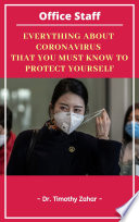 """OFFICE STAFF'S GUIDE: Everything about the coronavirus that you must know to protect yourself: Understanding to protect yourself"" by Dr. Timothy Zahar, Bs. Lê Trọng Đại"