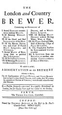The London and Country Brewer     In Three Parts  To which is Added  a Supplement  By a Person Formerly Concerned in a Public Brew house in London  i e  William Ellis   The Fifth Edition