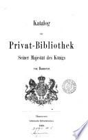 Katalog der Privat-Bibliothek seiner Majestät des Königs von Hannover. [With] Nachtrags-Katalog