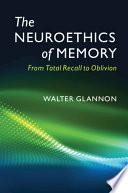The Neuroethics of Memory