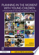 """""""Planning in the Moment with Young Children: A Practical Guide for Early Years Practitioners and Parents"""" by Anna Ephgrave"""