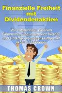 Finanzielle Freiheit Mit Dividendenaktien - Von Entspannten, Passiven Einkommen, Bequemen Reich Werden und Einfachen Vermögensaufbau Mit Aktien and Dividenden