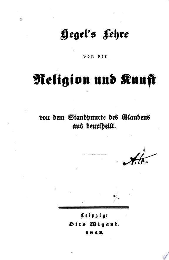 Hegel's Lehre von der Religion und Kunst von dem staudpuncte des Glaubens aus beurtheilt