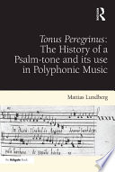 Tonus Peregrinus  The History of a Psalm tone and its use in Polyphonic Music