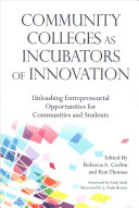 link to Community colleges as incubators of innovation : unleashing opportunities for communities and students in the TCC library catalog