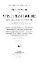 Dictionnaire des arts et manufactures, de l'agriculture, des mines etc.0