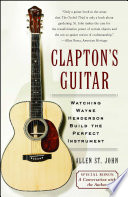 Clapton's Guitar: Watching Wayne Henderson Build The Perfect ...