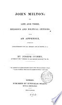 John Milton His Life And Times Religious And Political Opinions